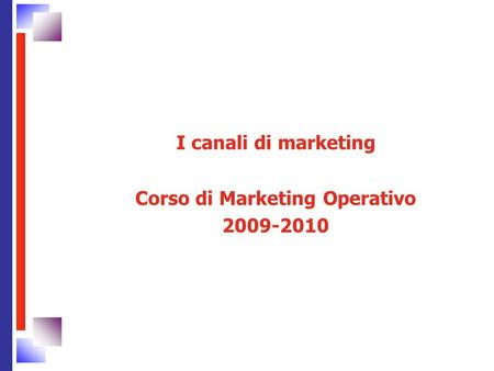 I canali di marketing Corso di Marketing Operativo 2009-2010.