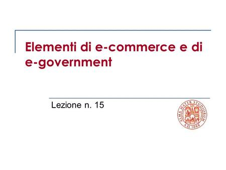 Elementi di e-commerce e di e-government Lezione n. 15.