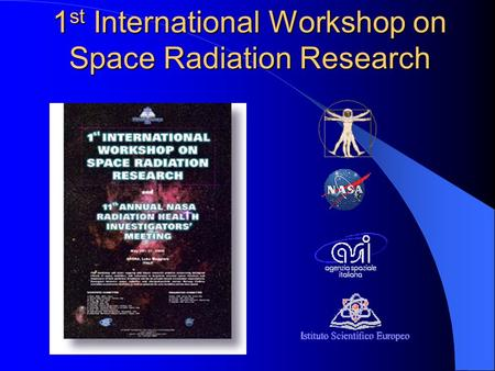 1 st International Workshop on Space Radiation Research.