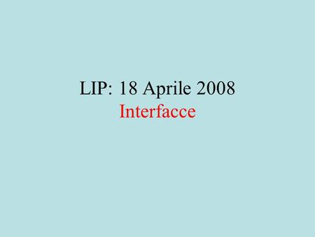 LIP: 18 Aprile 2008 Interfacce. Rappresentazione Lista val next vuota Lista vuota: any true Lista non vuota: any true 154 false 24 false.