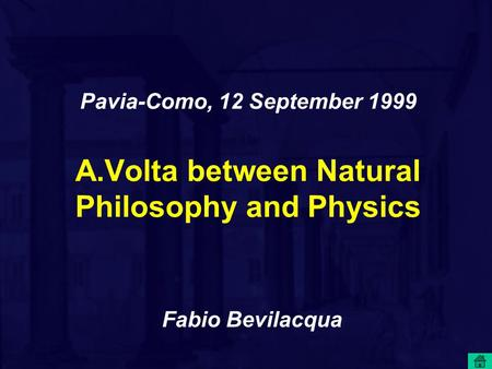 Pavia-Como, 12 September 1999 A.Volta between Natural Philosophy and Physics Fabio Bevilacqua.