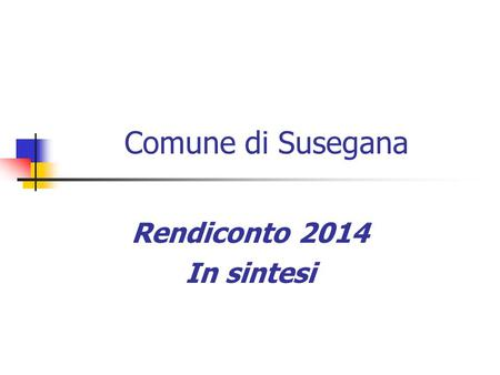 Comune di Susegana Rendiconto 2014 In sintesi.