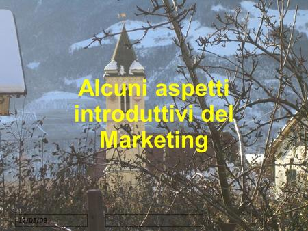 12/03/09 Alcuni aspetti introduttivi del Marketing.