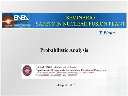 SEMINARIO SAFETY IN NUCLEAR FUSION PLANT 24 Aprile 2015 T. Pinna Probabilistic Analysis.