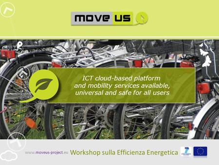 ICT cloud-based platform and mobility services available, universal and safe for all users www.moveus-project.eu Workshop sulla Efficienza Energetica.