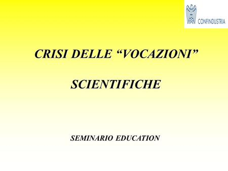 "CRISI DELLE ""VOCAZIONI"" SCIENTIFICHE SEMINARIO EDUCATION."