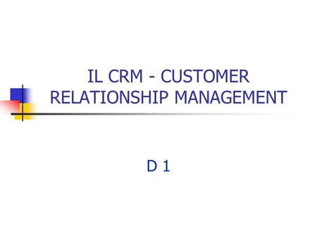 IL CRM - CUSTOMER RELATIONSHIP MANAGEMENT D 1. 2 Definizioni del CRM CRM è la strategia centrale di business che integra processi e funzioni interne e.