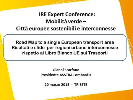 Road Map to a single European transport area Risultati e sfide per regioni urbane interconnesse rispetto al Libro Bianco UE sui Trasporti Gianni Scarfone.