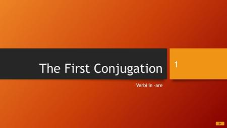 The First Conjugation Verbi in -are 1. Written by: Dr. Frank A. Scricco This presentation and the content therein is the property of Scricco Educational.