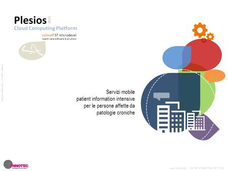 … Plesios 2015 Cloud Computing Platform colmaff ST microdevel health care software & solutions Servizi mobile patient information intensive per le persone.