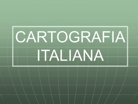CARTOGRAFIA ITALIANA.