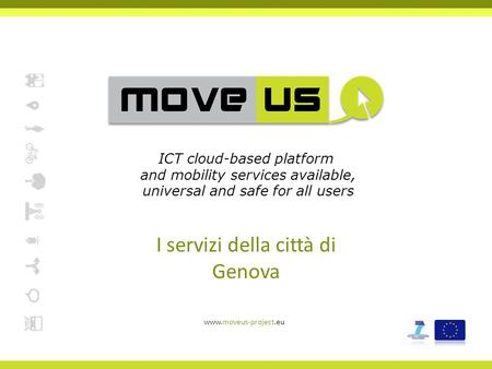 I servizi della città di Genova www.moveus-project.eu ICT cloud-based platform and mobility services available, universal and safe for all users.