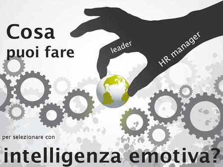 ©2014 Six Seconds © Six Seconds Cosa puoi fare leader HR manager intelligenza emotiva? per selezionare con.