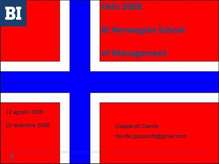 Oslo 2008 BI Norwegian School of Management 12 agosto 2008 23 dicembre 2008 Gasparotti Davide