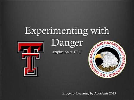 Experimenting with Danger Explosion at TTU Progetto: Learning by Accidents 2015.