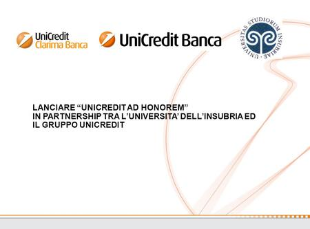 "LANCIARE ""UNICREDIT AD HONOREM"" IN PARTNERSHIP TRA L'UNIVERSITA' DELL'INSUBRIA ED IL GRUPPO UNICREDIT."