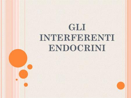 GLI INTERFERENTI ENDOCRINI