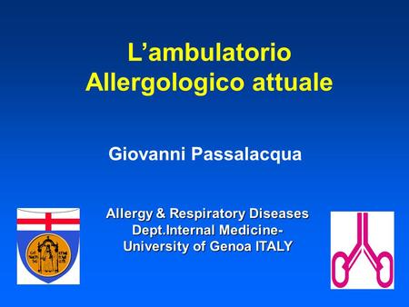 L'ambulatorio Allergologico attuale Allergy & Respiratory Diseases Dept.Internal Medicine- University of Genoa ITALY Giovanni Passalacqua.