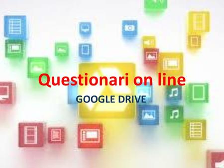 Questionari on line GOOGLE DRIVE.