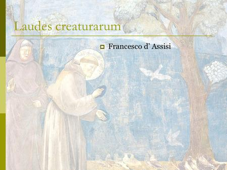 Laudes creaturarum Francesco d' Assisi.