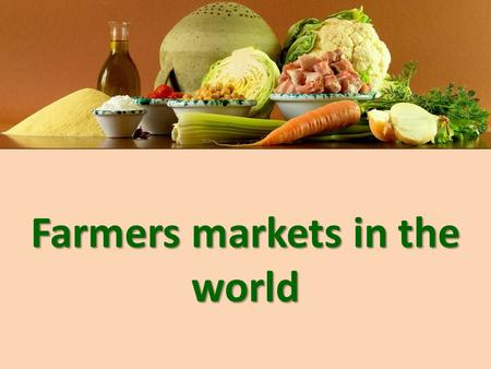 Farmers markets in the world. Farmers markets: anytime, anywhere.