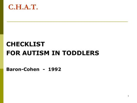 1 C.H.A.T. CHECKLIST FOR AUTISM IN TODDLERS Baron-Cohen - 1992.
