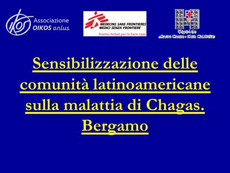 Sensibilizzazione delle comunità latinoamericane sulla malattia di Chagas. Bergamo Good morning, Chagas Disease in Italy, Grim outlook or glimmer of hope.