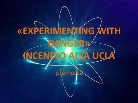 «EXPERIMENTING WITH DANGER» INCENDIO ALLA UCLA premessa.
