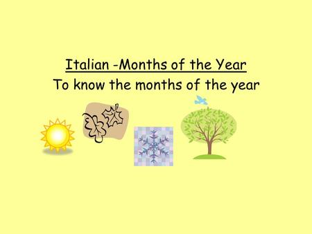 Italian -Months of the Year To know the months of the year.