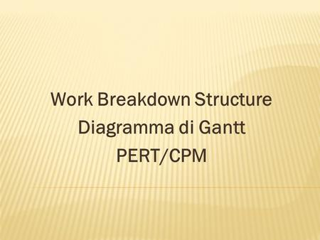Work Breakdown Structure Diagramma di Gantt PERT/CPM.