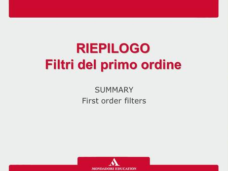 SUMMARY First order filters RIEPILOGO Filtri del primo ordine RIEPILOGO Filtri del primo ordine.