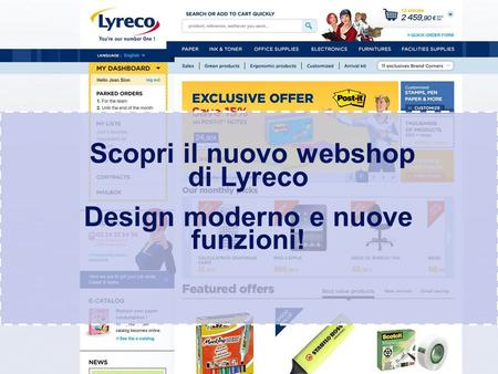 Confidential – graphic materials for illustration only Scopri il nuovo webshop di Lyreco Design moderno e nuove funzioni!