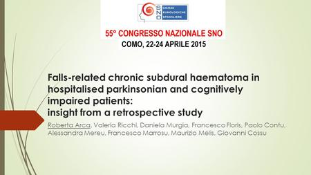 Falls-related chronic subdural haematoma in hospitalised parkinsonian and cognitively impaired patients: insight from a retrospective study Roberta Arca,