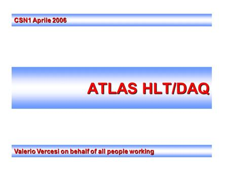 ATLAS HLT/DAQ Valerio Vercesi on behalf of all people working CSN1 Aprile 2006.