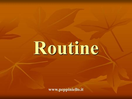 Routine www.peppiniello.it.