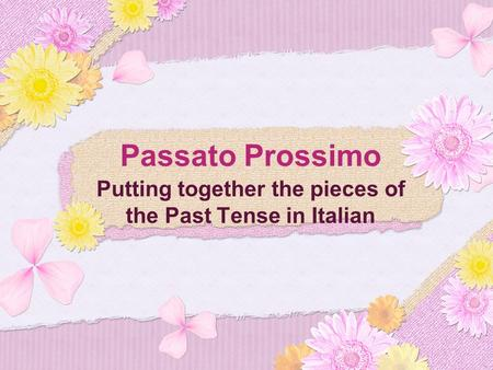 Passato Prossimo Putting together the pieces of the Past Tense in Italian.