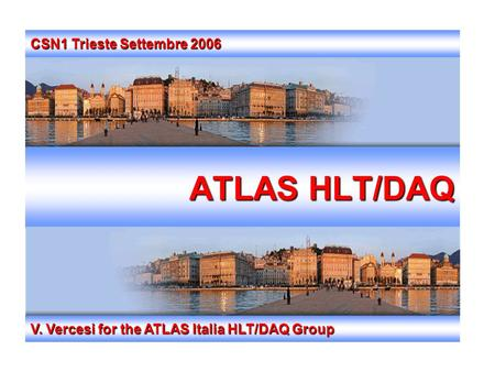 ATLAS HLT/DAQ V. Vercesi for the ATLAS Italia HLT/DAQ Group CSN1 Trieste Settembre 2006.