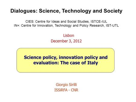 Dialogues: Science, Technology and Society CIES: Centre for Ideas and Social Studies, ISTCE-IUL IN+: Centre for Innovation, Technology and Policy Research,