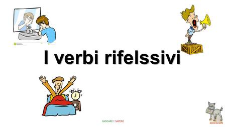 I verbi rifelssivi GIOCARE E SAPERE. A verb is reflexive when the action carried out by the subject is performed on the same subject. A reflexive verb.
