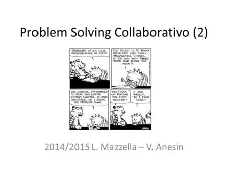 Problem Solving Collaborativo (2) 2014/2015 L. Mazzella – V. Anesin.