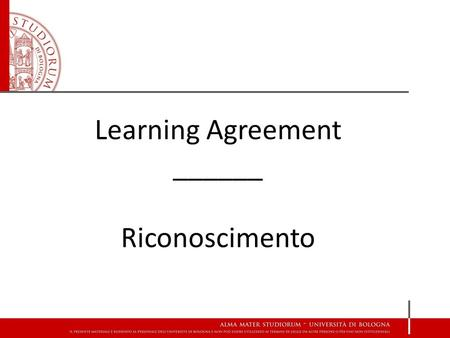 Learning Agreement ______ Riconoscimento. Che cosa è e come progettare il Learning agreement.