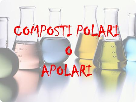 COMPOSTI POLARI O APOLARI