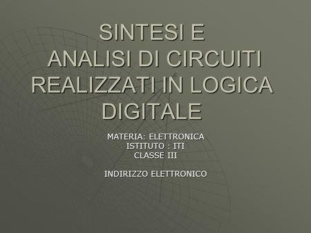 SINTESI E ANALISI DI CIRCUITI REALIZZATI IN LOGICA DIGITALE