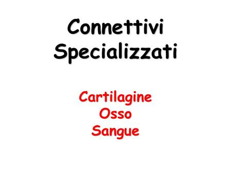 ConnettiviSpecializzatiCartilagineOssoSangue. Cartilagine.