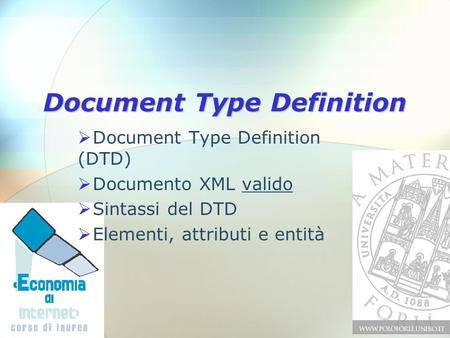 Document Type Definition  Document Type Definition (DTD)  Documento XML valido  Sintassi del DTD  Elementi, attributi e entità.