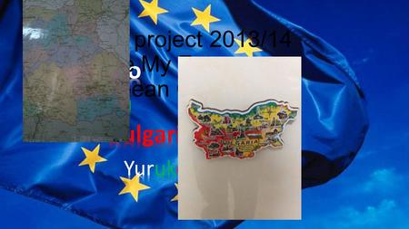 Comenius project 2013/14 I Love My Future European Citizen.