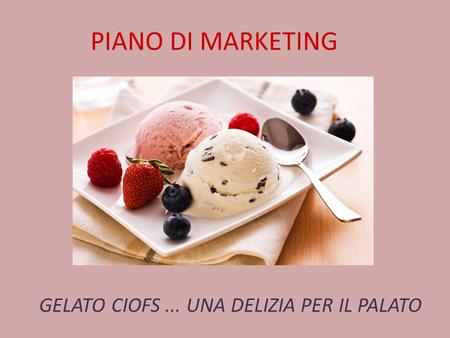 PIANO DI MARKETING GELATO CIOFS... UNA DELIZIA PER IL PALATO.