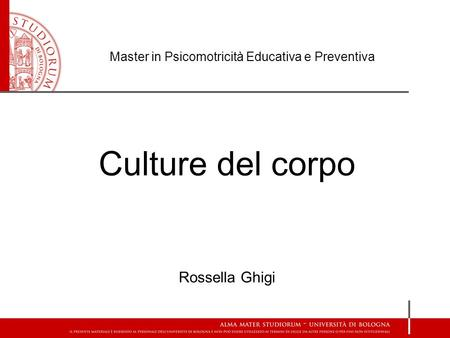 Master in Psicomotricità Educativa e Preventiva Culture del corpo Rossella Ghigi.