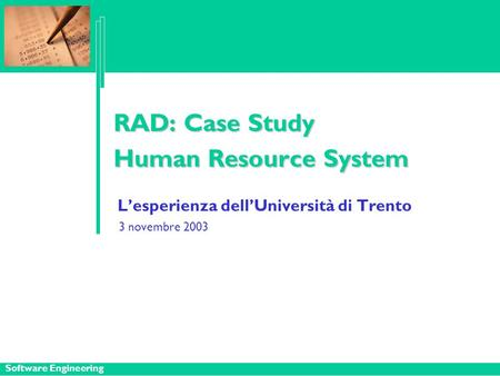 Software Engineering RAD: Case Study Human ResourceSystem RAD: Case Study Human Resource System L'esperienza dell'Università di Trento 3 novembre 2003.