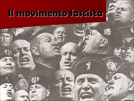 Il movimento fascista.